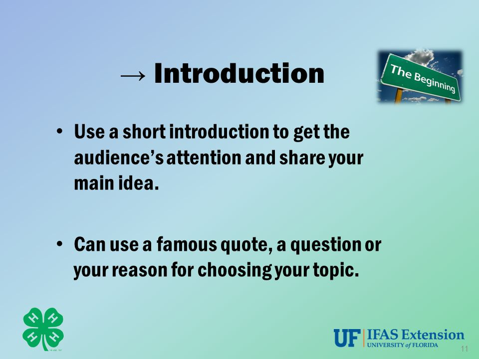 → Introduction Use a short introduction to get the audience's attention and share your main idea.