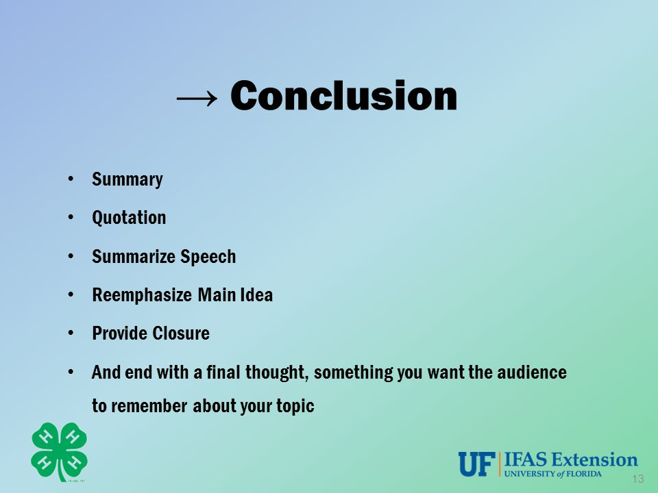 → Conclusion Summary Quotation Summarize Speech Reemphasize Main Idea Provide Closure And end with a final thought, something you want the audience to remember about your topic 13