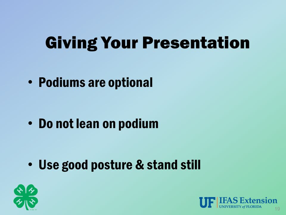 Giving Your Presentation Podiums are optional Do not lean on podium Use good posture & stand still 19