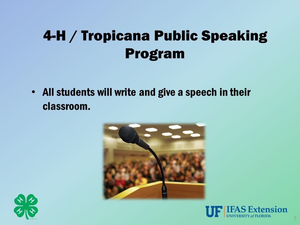 4-H / Tropicana Public Speaking Program All students will write and give a speech in their classroom.