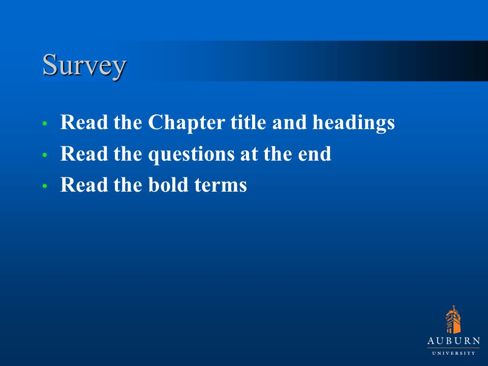 Survey Read the Chapter title and headings Read the questions at the end Read the bold terms