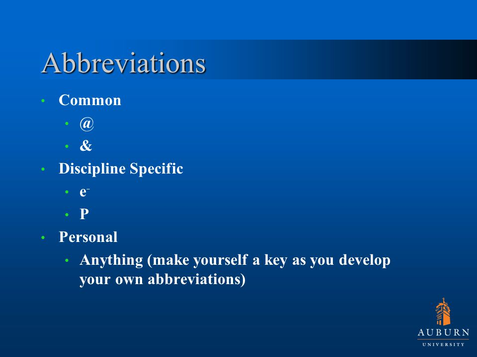 Abbreviations & Discipline Specific e - P Personal Anything (make yourself a key as you develop your own abbreviations)