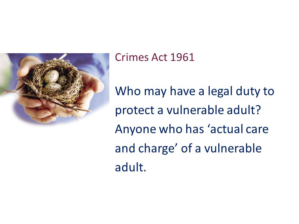 Crimes Act 1961 Who may have a legal duty to protect a vulnerable adult.