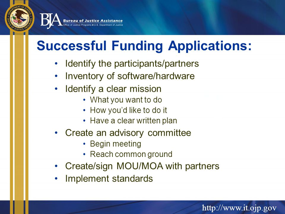 Successful Funding Applications: Identify the participants/partners Inventory of software/hardware Identify a clear mission What you want to do How you'd like to do it Have a clear written plan Create an advisory committee Begin meeting Reach common ground Create/sign MOU/MOA with partners Implement standards