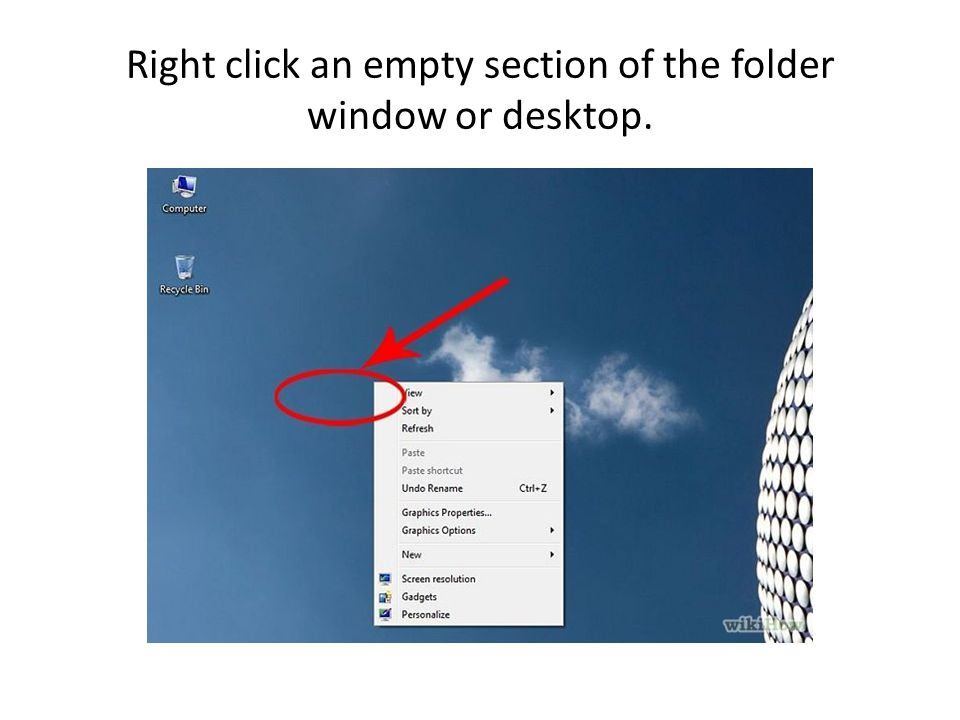 Right click an empty section of the folder window or desktop.