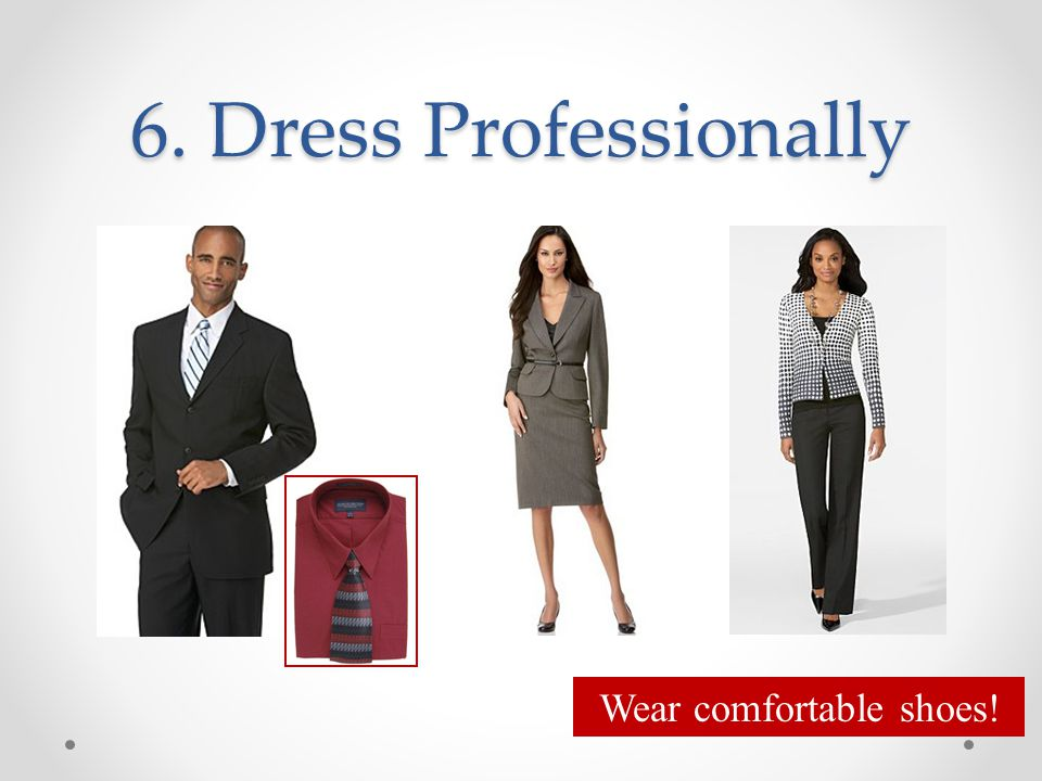 6. Dress Professionally Wear comfortable shoes!