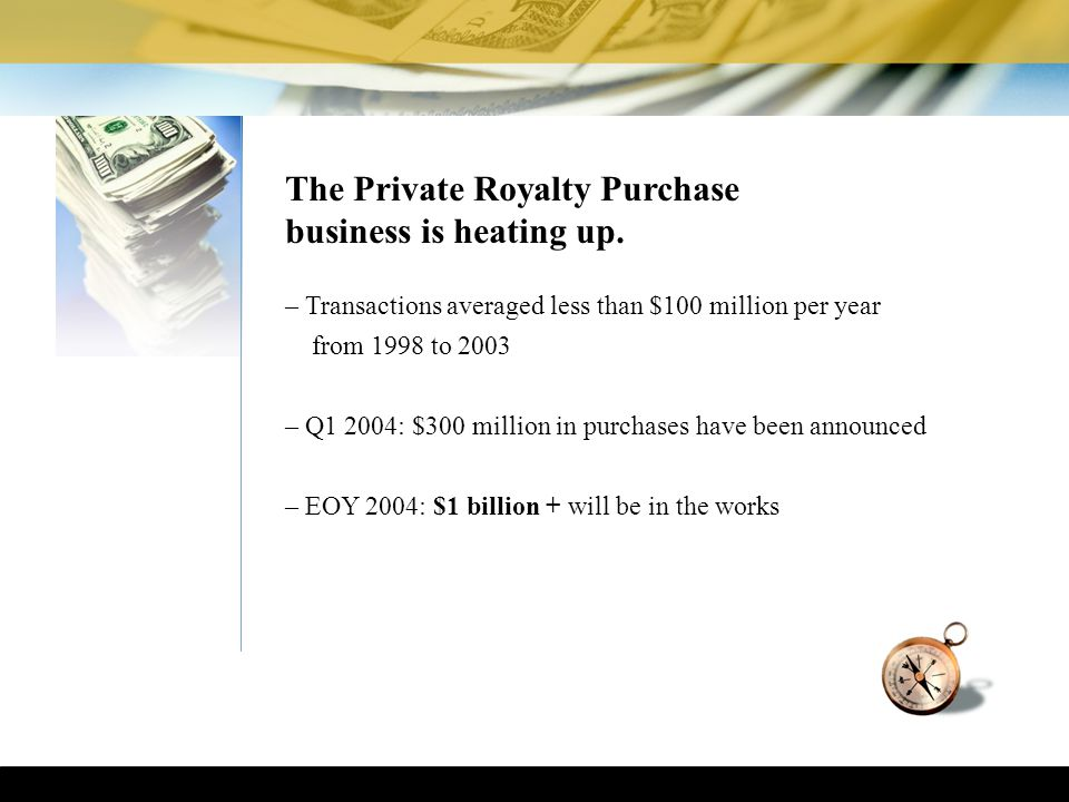 The Private Royalty Purchase business is heating up.