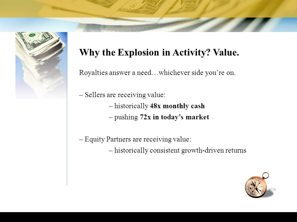 ~~ Why the Explosion in Activity. Value. Royalties answer a need…whichever side you're on.