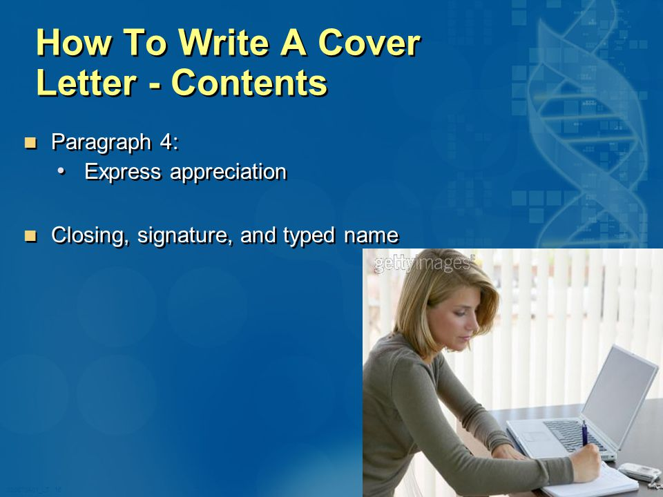 020870A01_LT 16 How To Write A Cover Letter - Contents Paragraph 4: Express appreciation Closing, signature, and typed name Paragraph 4: Express appreciation Closing, signature, and typed name