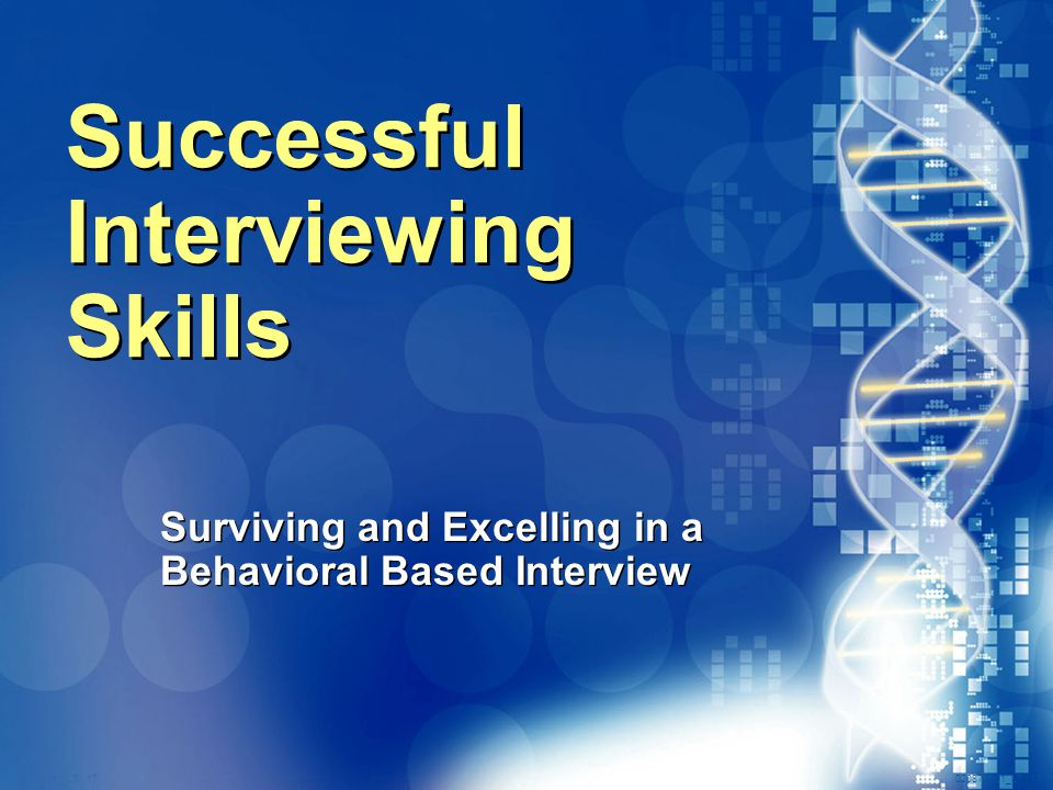 020870A01_LT 17 Successful Interviewing Skills Surviving and Excelling in a Behavioral Based Interview Surviving and Excelling in a Behavioral Based Interview
