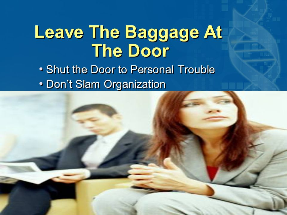 020870A01_LT 23 Leave The Baggage At The Door Shut the Door to Personal Trouble Don't Slam Organization Shut the Door to Personal Trouble Don't Slam Organization