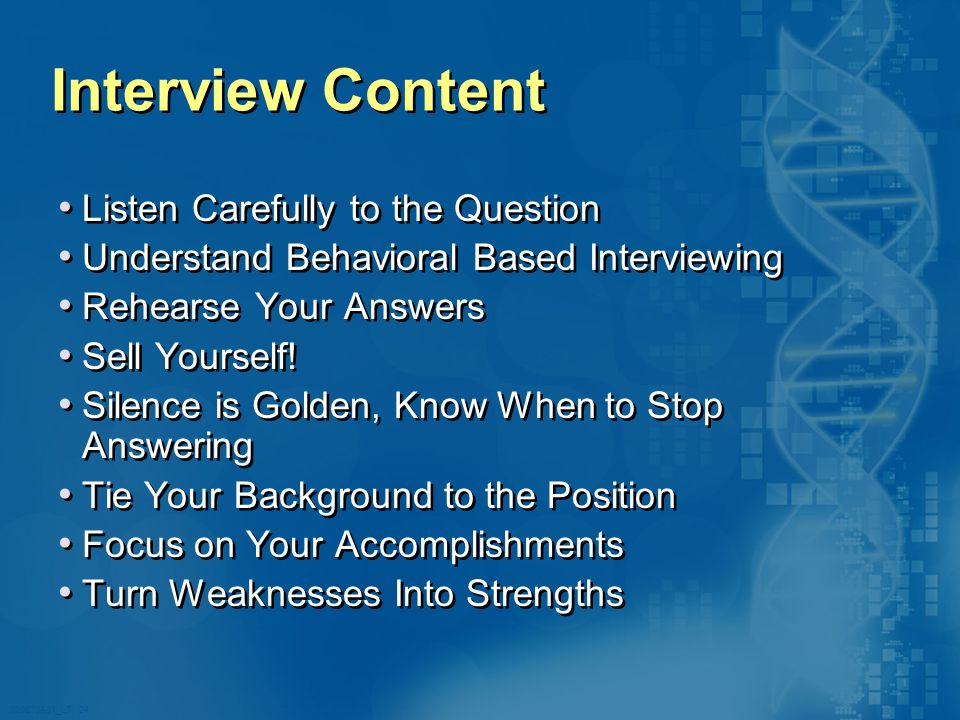 020870A01_LT 24 Interview Content Listen Carefully to the Question Understand Behavioral Based Interviewing Rehearse Your Answers Sell Yourself.