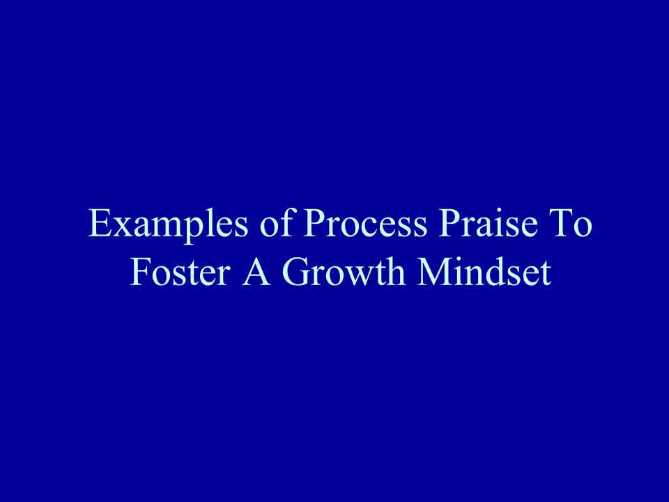 Examples of Process Praise To Foster A Growth Mindset