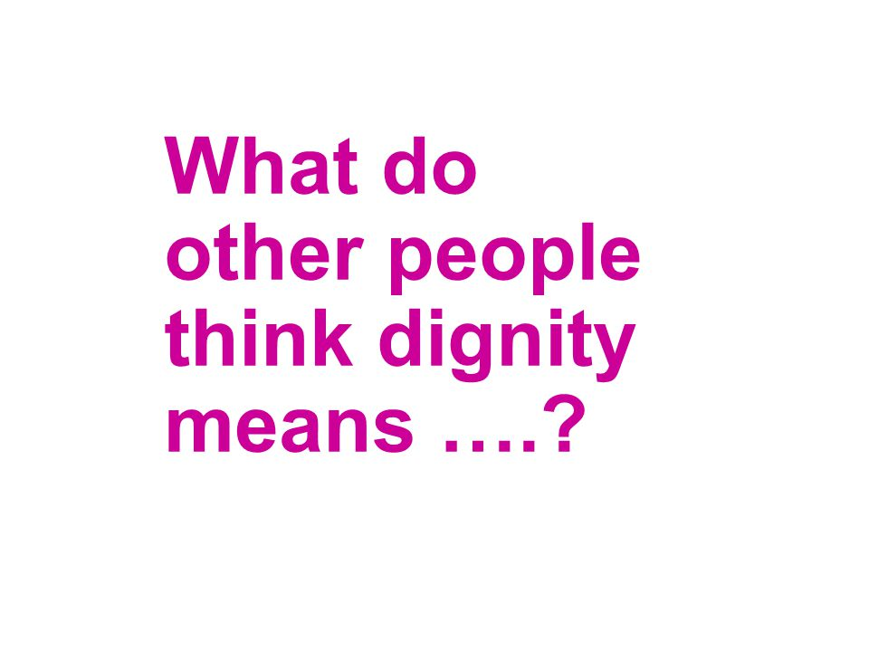 What do other people think dignity means ….