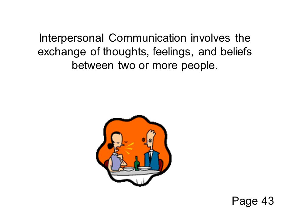 Interpersonal Communication involves the exchange of thoughts, feelings, and beliefs between two or more people.