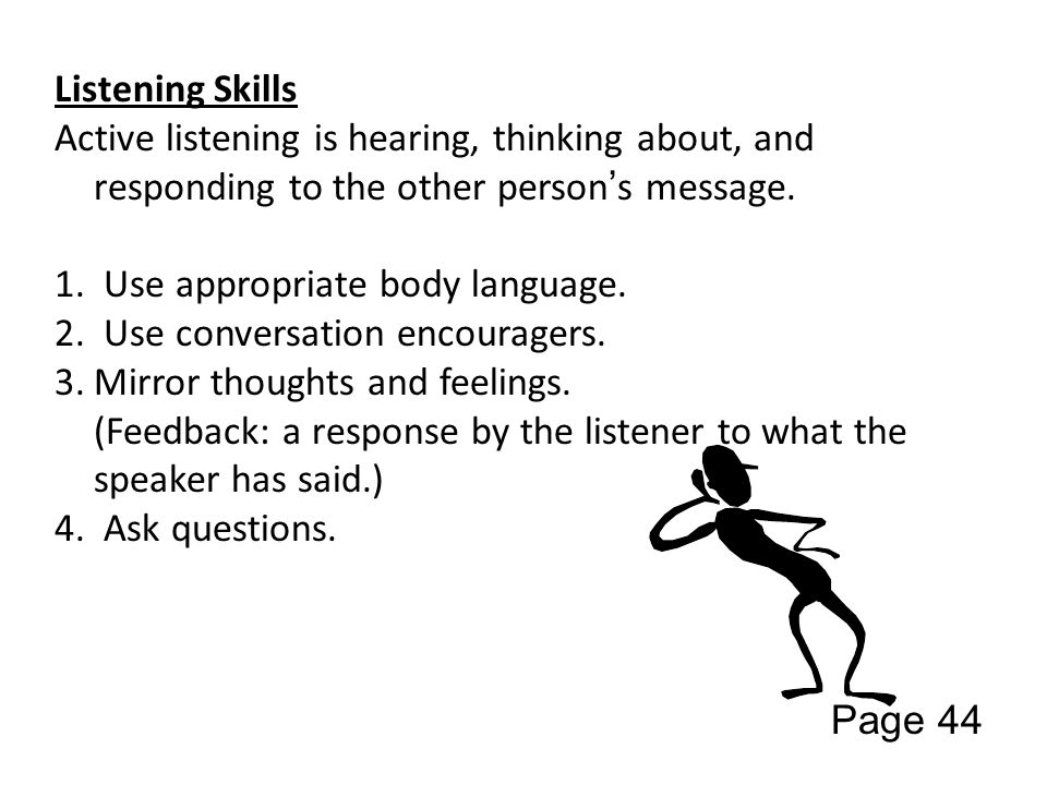 Listening Skills Active listening is hearing, thinking about, and responding to the other person's message.