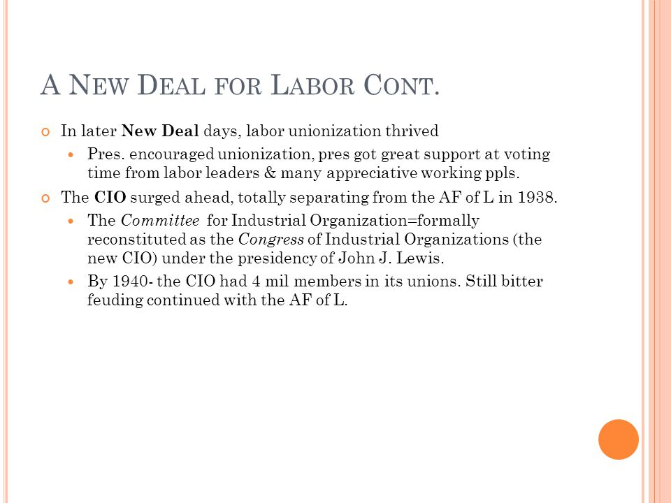 A N EW D EAL FOR L ABOR C ONT. In later New Deal days, labor unionization thrived Pres.