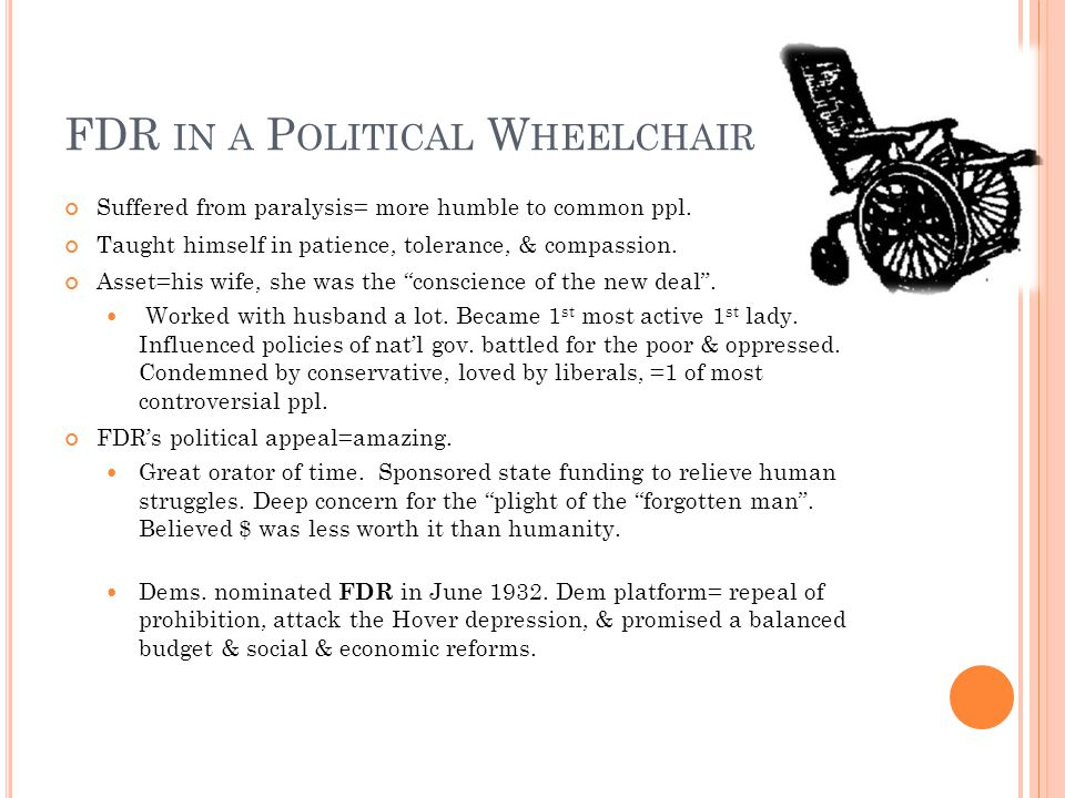 FDR IN A P OLITICAL W HEELCHAIR Suffered from paralysis= more humble to common ppl.