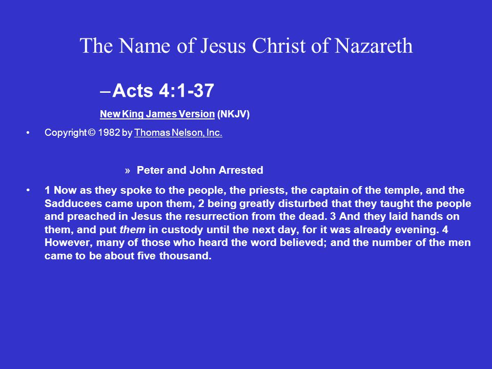 The Name of Jesus Christ of Nazareth –Acts 4:1-37 New King James Version (NKJV) Copyright © 1982 by Thomas Nelson, Inc.