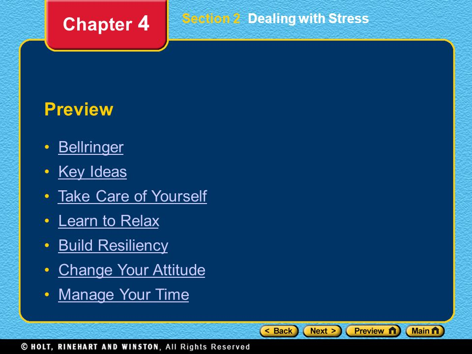 Section 2 Dealing with Stress Preview Bellringer Key Ideas Take Care of Yourself Learn to Relax Build Resiliency Change Your Attitude Manage Your Time Chapter 4