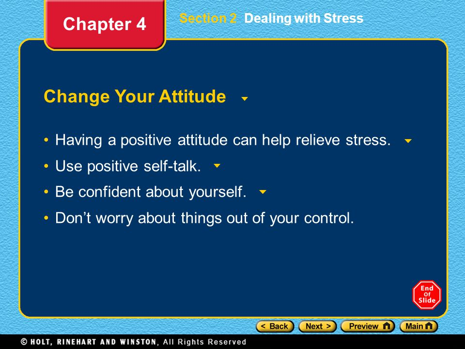 Section 2 Dealing with Stress Change Your Attitude Having a positive attitude can help relieve stress.