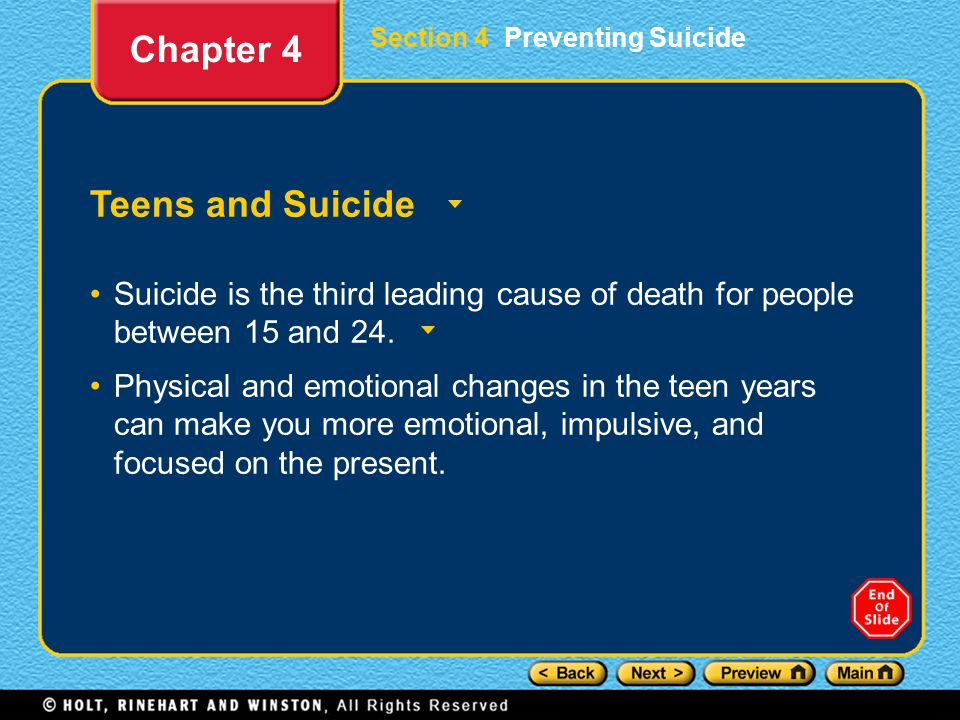 Section 4 Preventing Suicide Teens and Suicide Suicide is the third leading cause of death for people between 15 and 24.