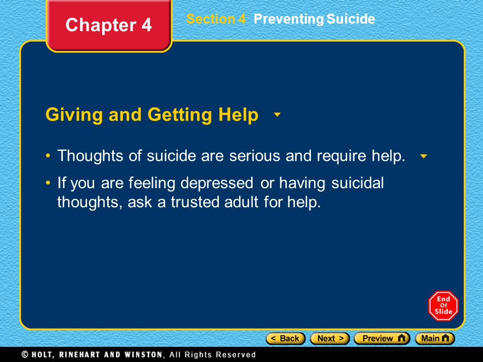 Section 4 Preventing Suicide Giving and Getting Help Thoughts of suicide are serious and require help.