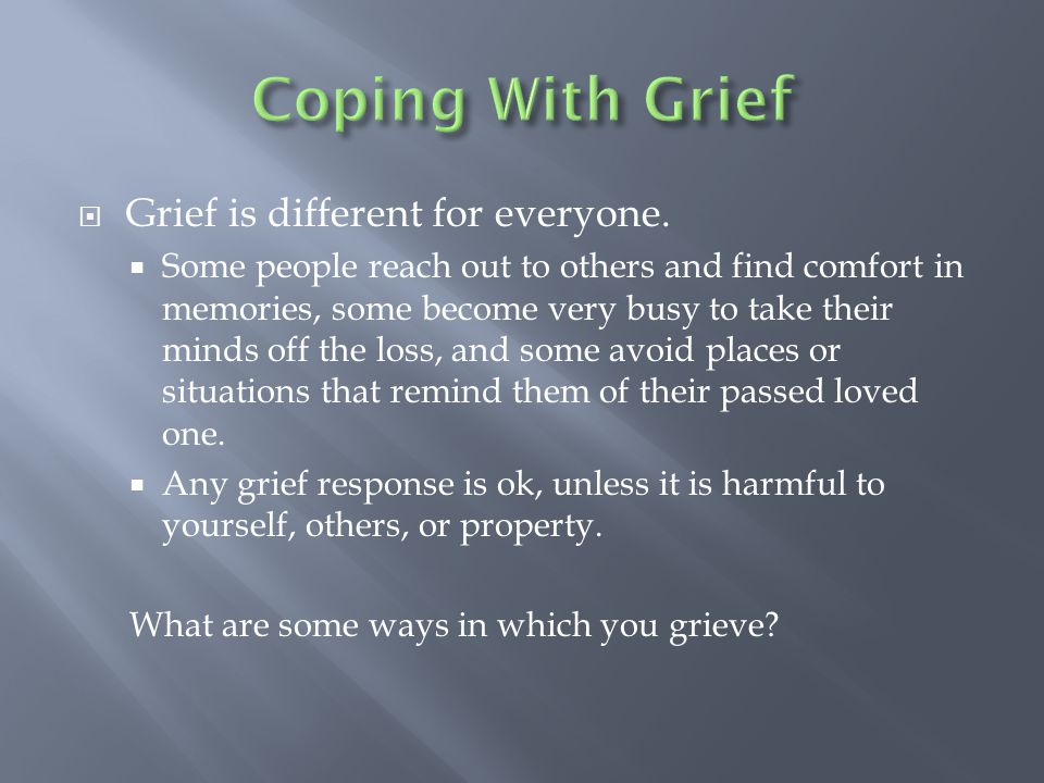  Grief is different for everyone.