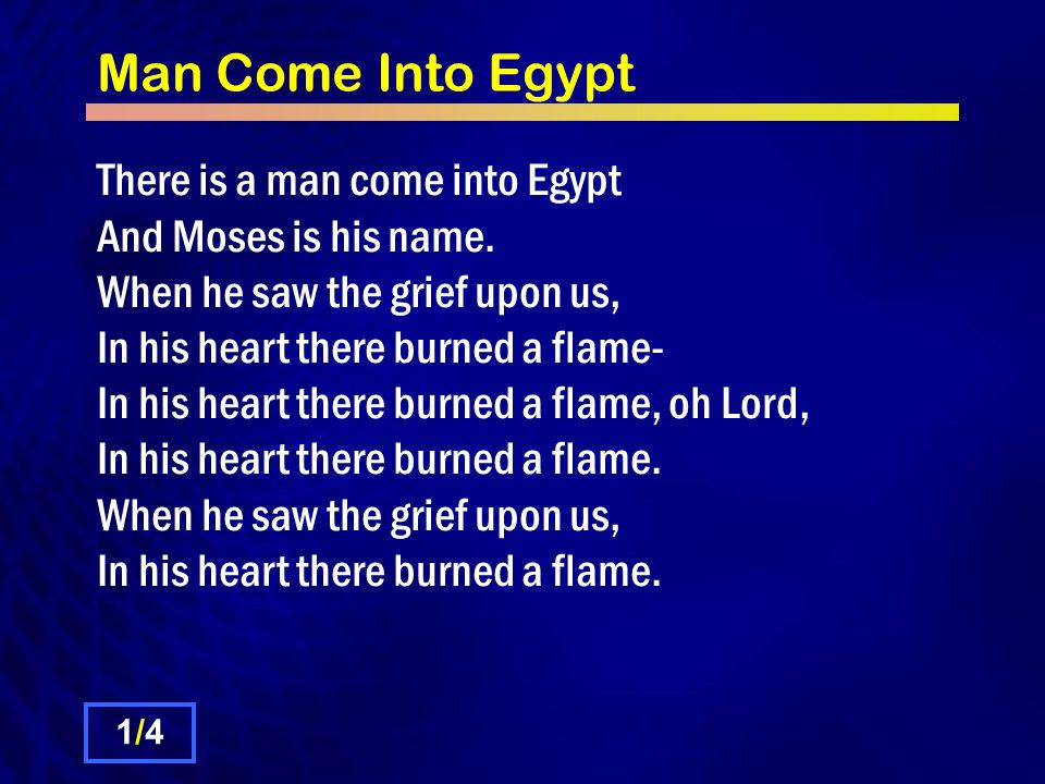 Man Come Into Egypt There is a man come into Egypt And Moses is his name.
