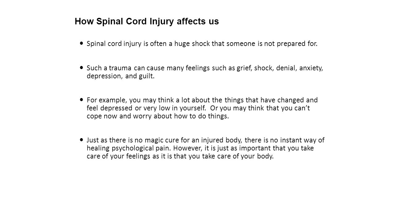 Spinal cord injury is often a huge shock that someone is not prepared for.