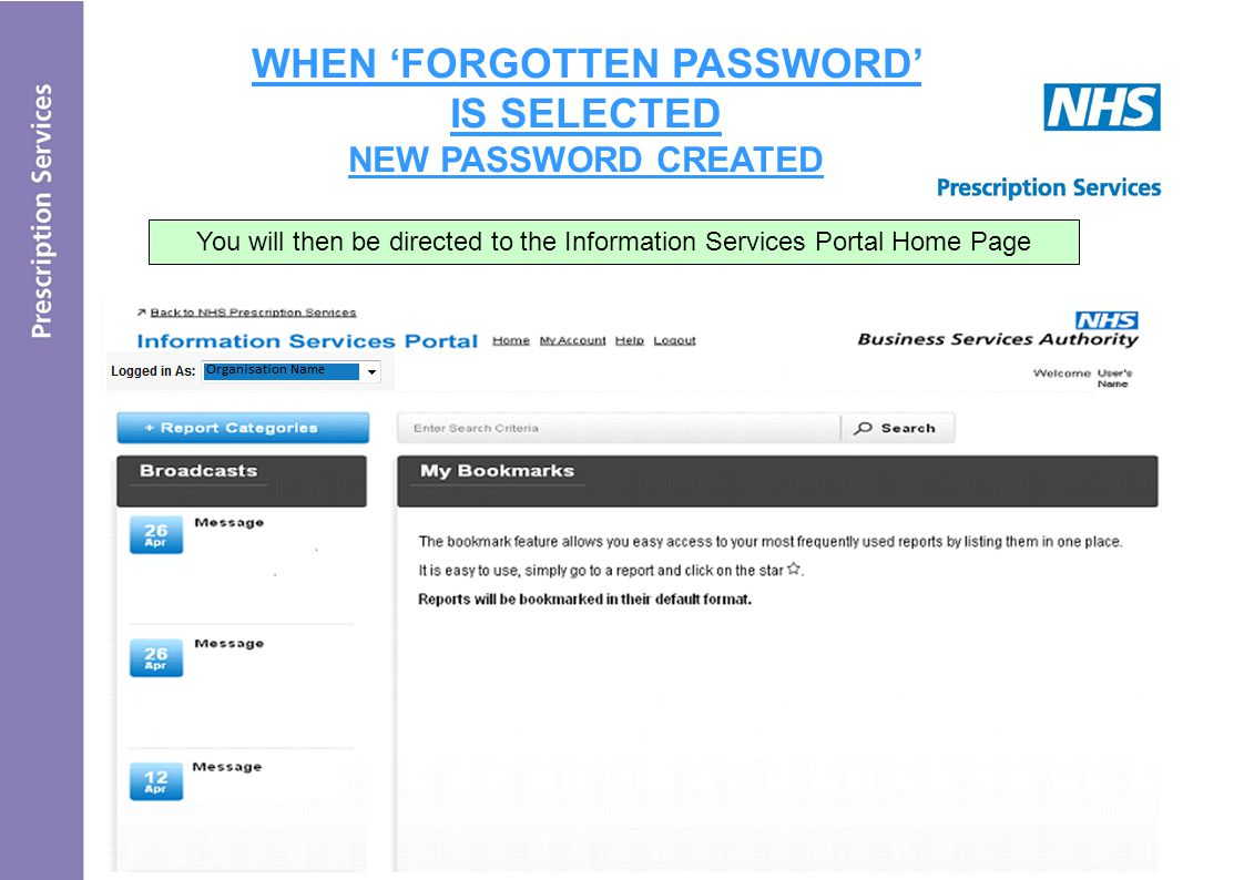 WHEN 'FORGOTTEN PASSWORD' IS SELECTED NEW PASSWORD CREATED - Reports will be bookmarked in their default format You will then be directed to the Information Services Portal Home Page