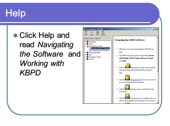 Help Click Help and read Navigating the Software and Working with KBPD Click Help and read Navigating the Software and Working with KBPD
