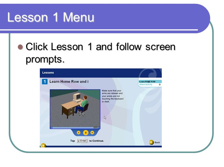 Lesson 1 Menu Click Lesson 1 and follow screen prompts. Click Lesson 1 and follow screen prompts.
