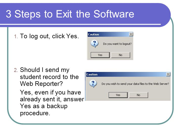 3 Steps to Exit the Software 1. To log out, click Yes.