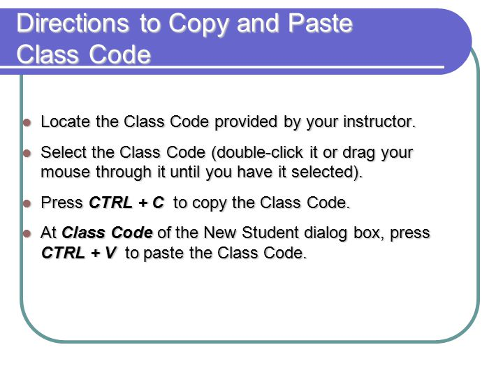 Directions to Copy and Paste Class Code Locate the Class Code provided by your instructor.