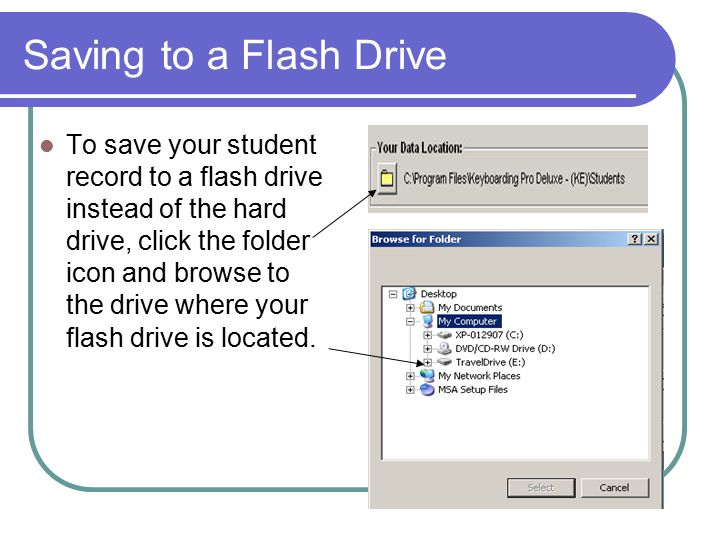 Saving to a Flash Drive To save your student record to a flash drive instead of the hard drive, click the folder icon and browse to the drive where your flash drive is located.