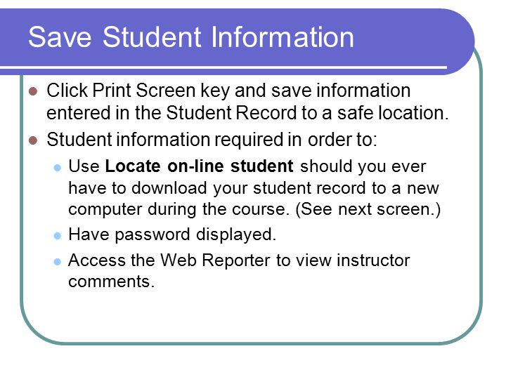 Save Student Information Click Print Screen key and save information entered in the Student Record to a safe location.
