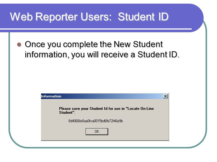 Web Reporter Users: Student ID Web Reporter Users: Student ID Once you complete the New Student information, you will receive a Student ID.