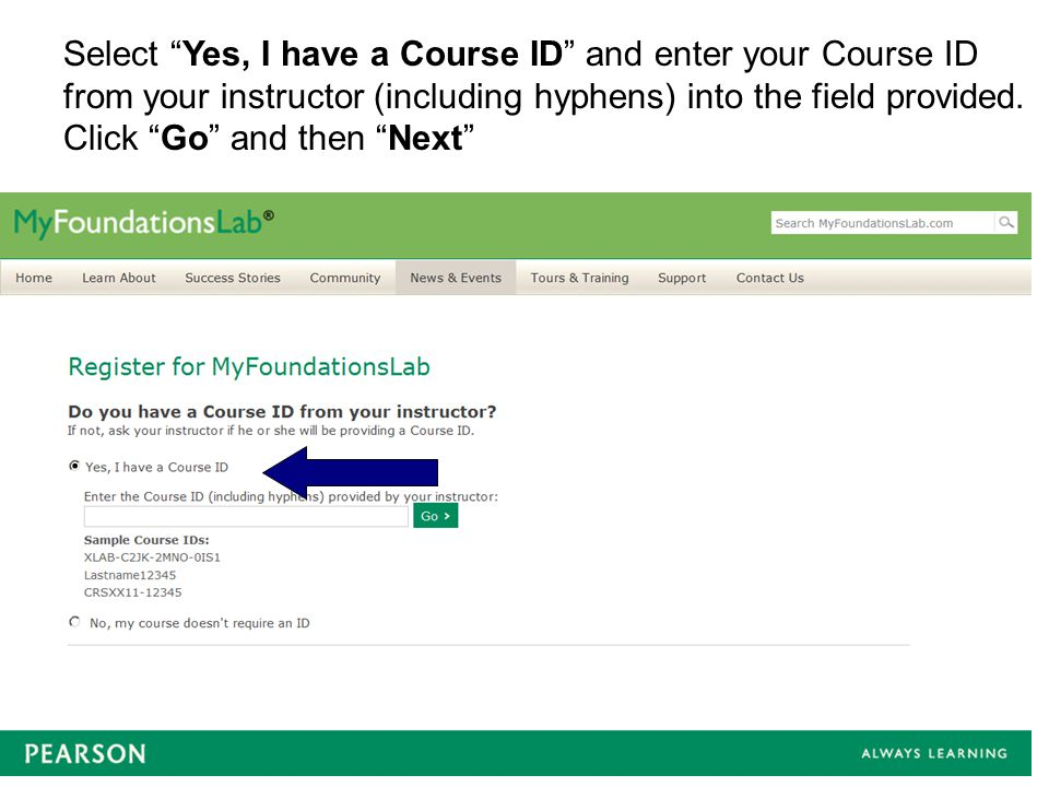Select Yes, I have a Course ID and enter your Course ID from your instructor (including hyphens) into the field provided.