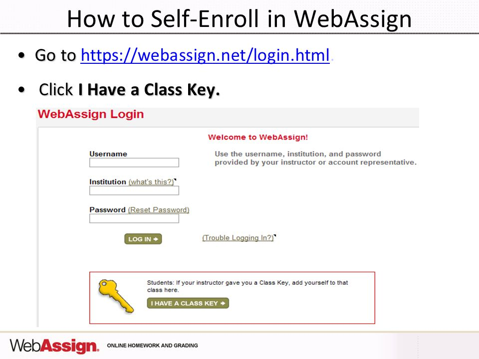 How to Self-Enroll in WebAssign Go toGo to   Click I Have a Class Key.