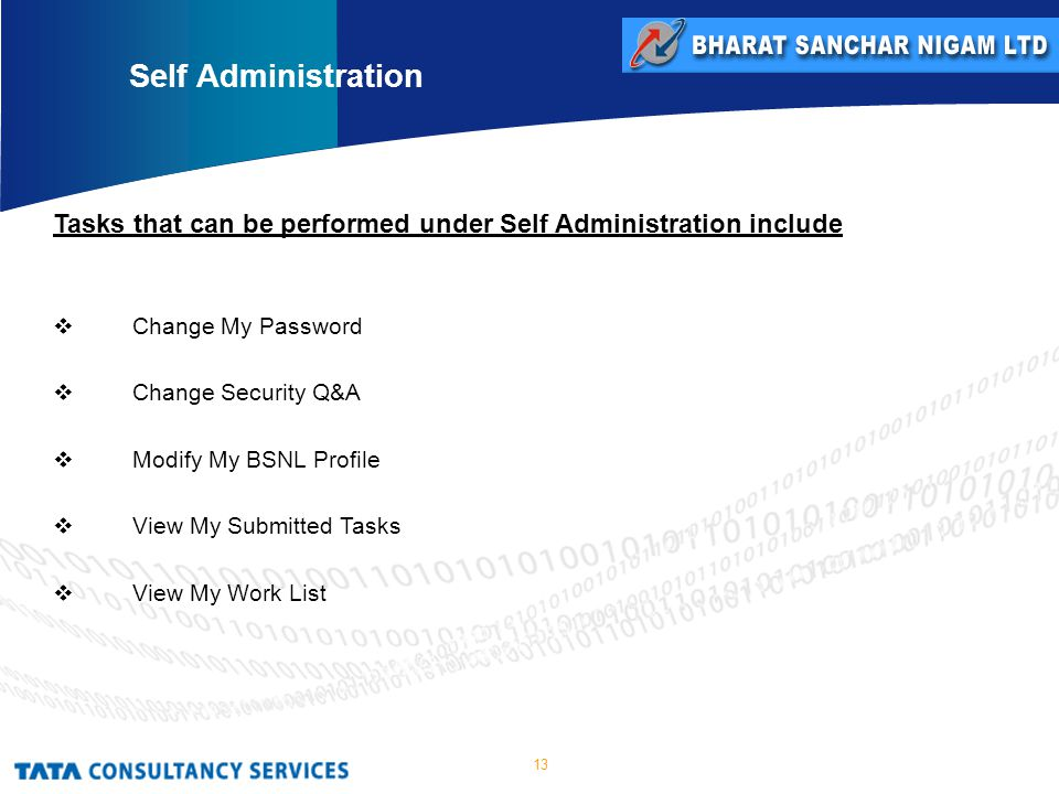 13 Tasks that can be performed under Self Administration include  Change My Password  Change Security Q&A  Modify My BSNL Profile  View My Submitted Tasks  View My Work List Self Administration
