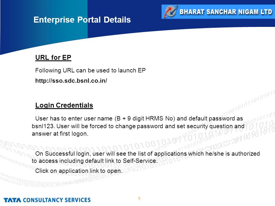 6 URL for EP Following URL can be used to launch EP   Login Credentials User has to enter user name (B + 9 digit HRMS No) and default password as bsnl123.