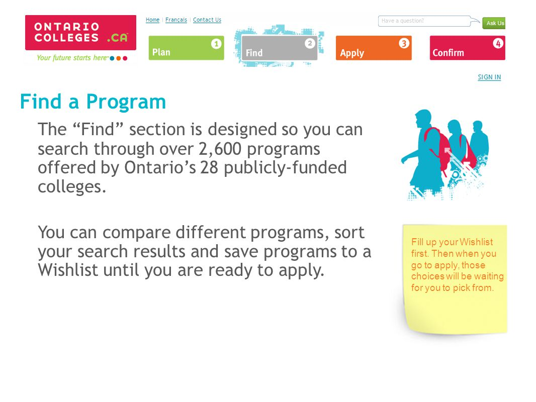 Find a Program The Find section is designed so you can search through over 2,600 programs offered by Ontario's 28 publicly-funded colleges.