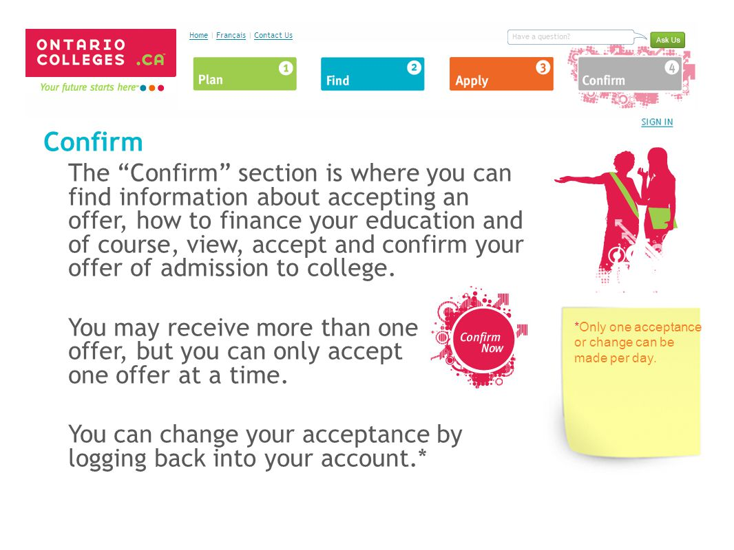 Confirm The Confirm section is where you can find information about accepting an offer, how to finance your education and of course, view, accept and confirm your offer of admission to college.