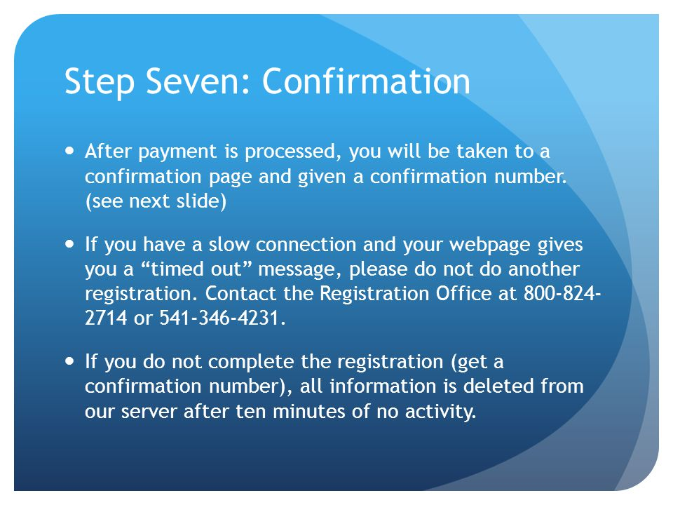 Step Seven: Confirmation After payment is processed, you will be taken to a confirmation page and given a confirmation number.