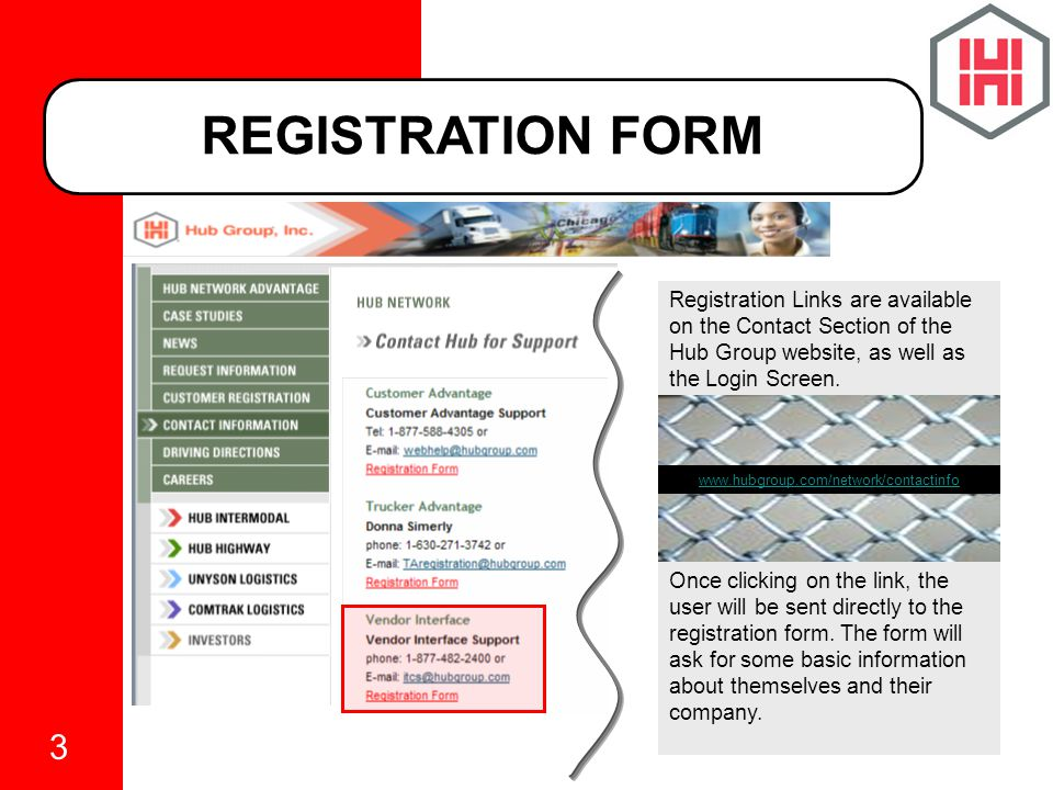 3 REGISTRATION FORM Registration Links are available on the Contact Section of the Hub Group website, as well as the Login Screen.