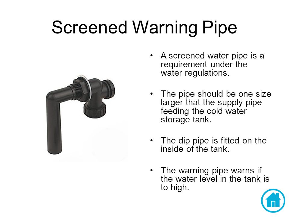 Screened Warning Pipe A screened water pipe is a requirement under the water regulations.