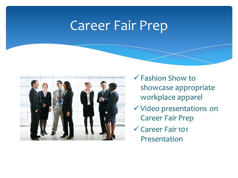 Career Fair Prep Fashion Show to showcase appropriate workplace apparel Video presentations on Career Fair Prep Career Fair 101 Presentation
