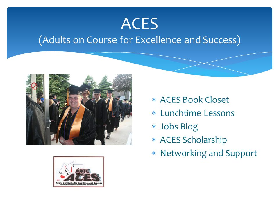ACES (Adults on Course for Excellence and Success)  ACES Book Closet  Lunchtime Lessons  Jobs Blog  ACES Scholarship  Networking and Support