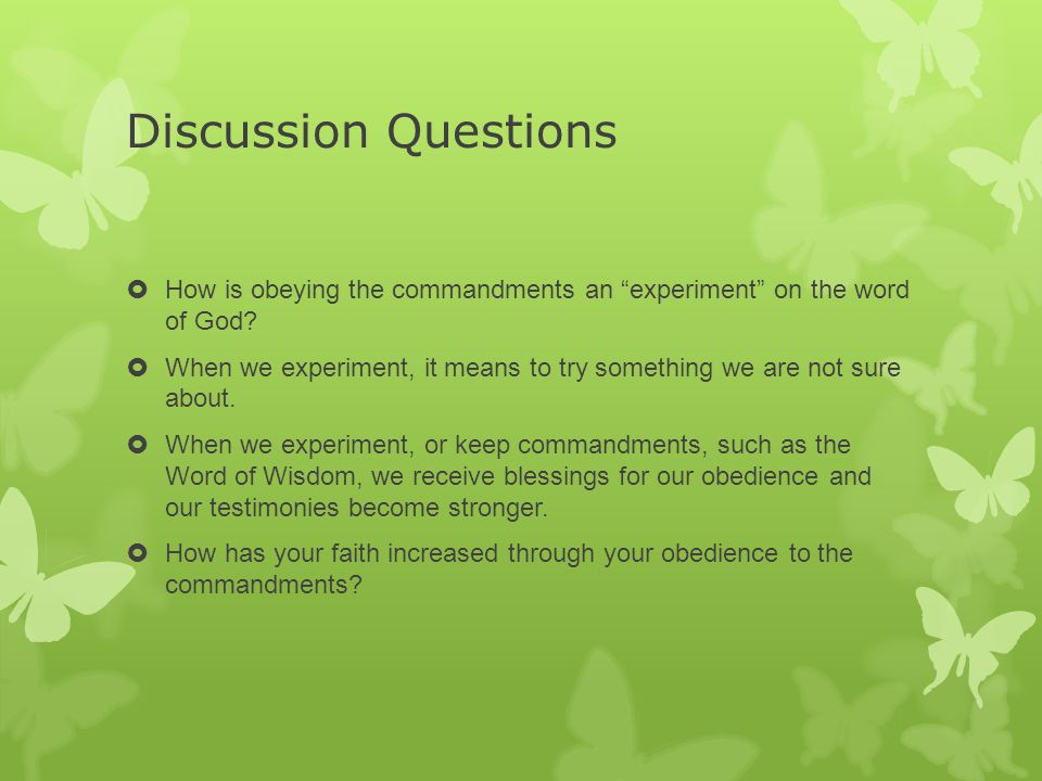 Discussion Questions  How is obeying the commandments an experiment on the word of God.